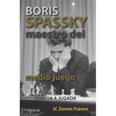 BORIS SPASSKY, MAESTRO DEL MEDIO JUEGO