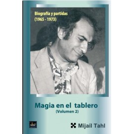 MAGIA EN EL TABLERO Vol.2 Biografía y partidas (1965-1973)
