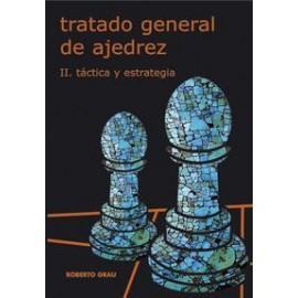 TRATADO GENERAL DE AJEDREZ Tomo II: Táctica y Estrategia