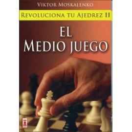 REVOLUCIONA TU AJEDREZ II El Medio Juego