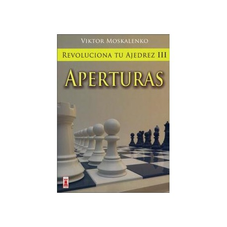 REVOLUCIONA TU AJEDREZ III Aperturas