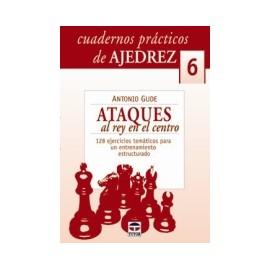 CUADERNOS PRÁCTICOS DE AJEDREZ (6) ATAQUES AL REY EN EL CENTRO