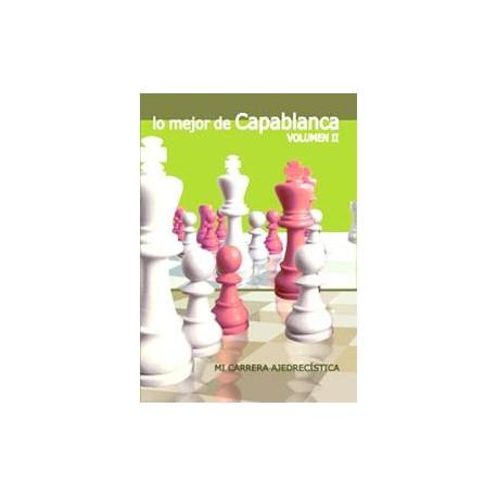 Lo mejor de Capablanca - Vol. 2 Mi carrera ajedrecística