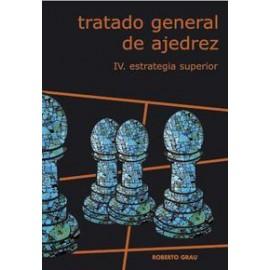 TRATADO GENERAL DE AJEDREZ Tomo IV: Estrategia Superior