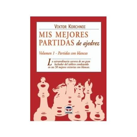 MIS MEJORES PARTIDAS DE AJEDREZ, VOLUMEN 1